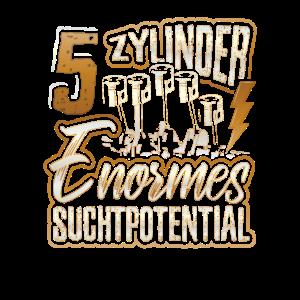 5 Zylinder Enormes Suchtpotential