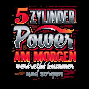 5 Zylinder Power am Morgen vertreibt kummer und s