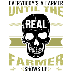 Everybody's A Farmer Until The Real Farmer Show Up