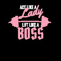 Act like a Lady - Lift like a Boss