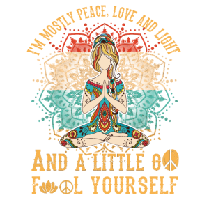 I m Mostly Peace Love and Light And A Little