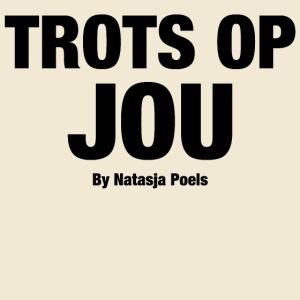 TROTS OP JOU By Natasja Poels