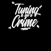 Tuning is not a Crime Tuner & Schrauber Klamotten