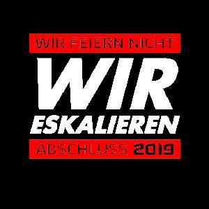 WIR ESKALIEREN Abitur 2019 / Abschluss Geschenk