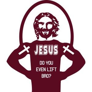 jesus says do you even lift bro