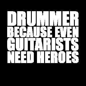 Schlagzeuger Weil Gitarristen Helden brauchen Schlagzeuger