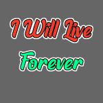 I Will Live Forever