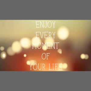 enjoy every moment of your life afdruk/print