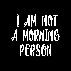 Ich bin keine Morgen Person für Langschläfer