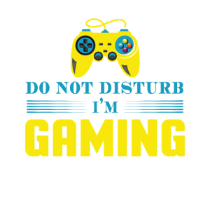 DO NOT DISTURB I'M GAMING