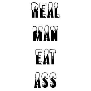real man eat ass