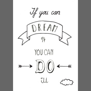 if you can dream you can do it afdruk/print