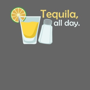 Tequila all day