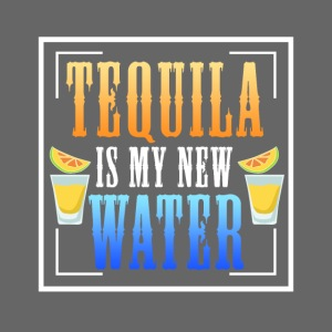 Tequila is my new water
