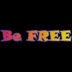 Be FREE ! Soyez Libre.
