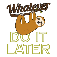 Sloth Wathever Do It Later