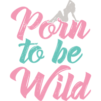 Porn to be wild