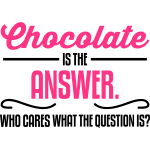 Chocolate is the answer. No matter the question is