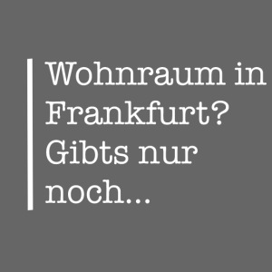 Wohnraum in Frankfurt ...
