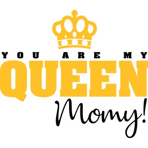 You Are My Queen Momy!