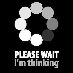 Please wait I'm thinking Funny T-Shirt Icon Fun