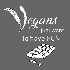Vegans just want to have fun - tinte scure
