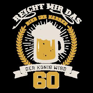 60 Geburtstag.Reicht mir das Bier ihr Narren.60ter