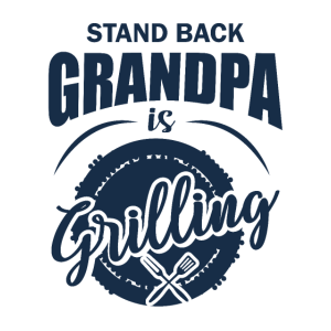 Stand back Grandpa is grilling - Grillen