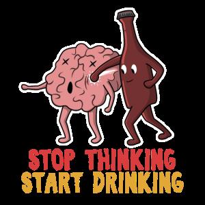 Stop Thinking Start Drinking