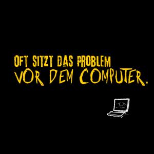Oft sitz das Problem vor dem Computer
