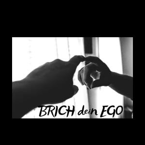 Brich dein Ego