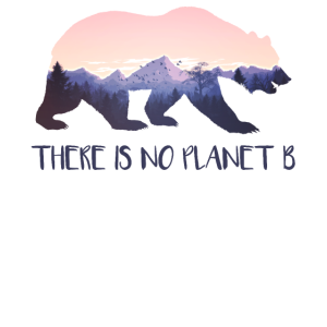 There is no Planet B - Umweltschutz Naturschutz