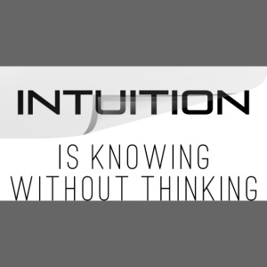 Intuition is knowing without thinking