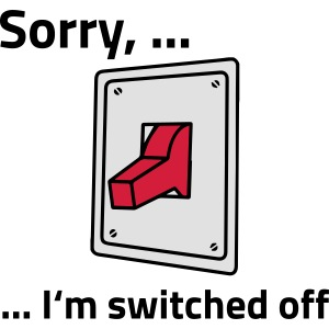 Switched off