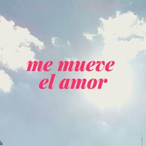 Me mueve el amor