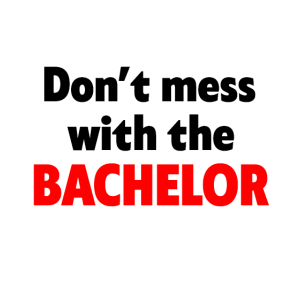 don't mess with the bachelor