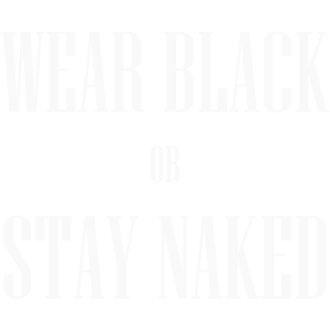 WEAR BLACK OR STAY NAKED TUMBLR SHIRT