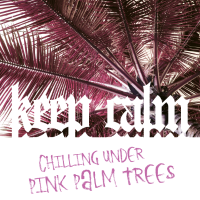 KEEP CALM chilling under pink palm