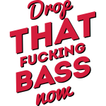 Drop That Fucking Bass Now / Dubstep / D&B