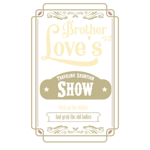 Brother Love Traveling Salvation Show- Once Upon