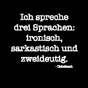Ich spreche drei Sprachen: ironisch, sarkastisch..
