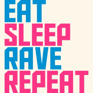 Eat Sleep Repeat Rave Party Design