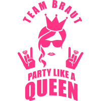 Team Braut - Party like a Queen
