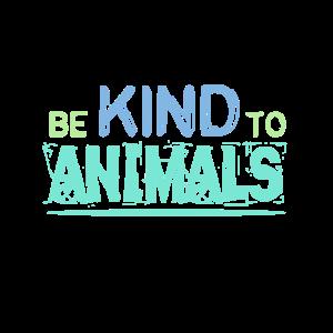 Be Kind to animals - Sei nett zu Tieren