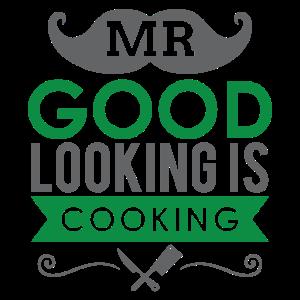 Mr. good looking is COOKING Spruch Kochen Geschenk