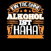 Alkohol Suff Spruch Gag | Ein Tag Ohne Alkohol