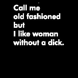 Nennt mich altmodisch - lustiger Spruch