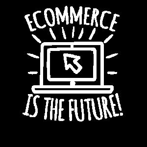 Ecommerce is the Future Onlineshop Geschenk