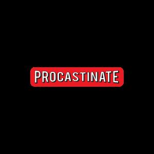Procastinate