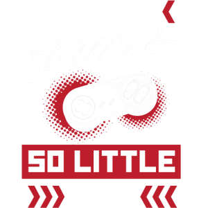 So many Games so little Time - Gamer Gaming